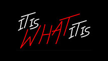 It Is What It Is LED Neon Flex Signs
